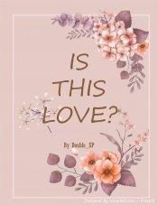 Is this love? รักโคตรงงตกลงรักหรือเปล่า